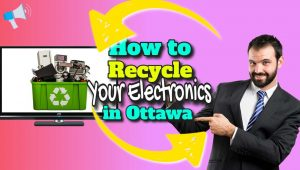 "How to recycle your electronics in Ottawa""."