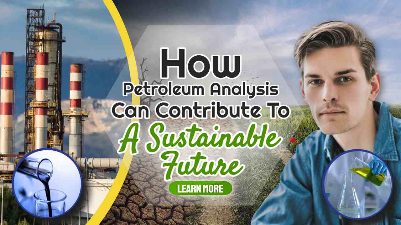 """Image text: """"How Petroleum Analysis Can Contribute To A Sustainable Future""""."""